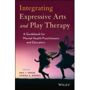 Integrating Expressive Arts and Play Therapy with Children and Adolescents by Eric J. Green