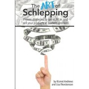 The Art of Schlepping: Proven Strategies to Get In, Fit In, and Sell Your Products at Markets and Fairs