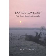 Do You Love Me? And Other Questions Jesus Asks by Victor Shepherd