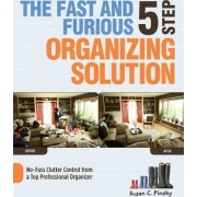 The Fast and Furious 5 Step Organizing Solution by Susan Pinsky