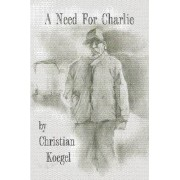 A Need for Charlie by Christian Koegel