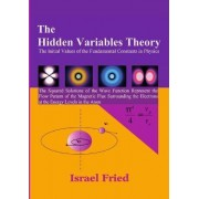 The Hidden Variables Theory: The Initial Values of the Fundamental Constants in Physics by Israel Fried