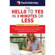 From Hello to Yes in 3 Minutes or Less: How to Overcome Call Reluctance, Know Exactly What to Say and Deal with Rejection When Using the Telephone as