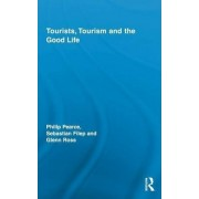 Tourists, Tourism and the Good Life by Philip Pearce