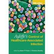 Ayliffe's Control of Healthcare-Associated Infection by Adam P. Fraise