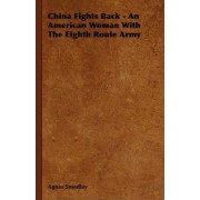 China Fights Back - An American Woman With The Eighth Route Army by Agnes Smedley