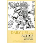 Daily Life of the Aztecs by David Carrasco