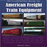 An Illustrated Guide to American Freight Train Equipment by Patrick C Dorin