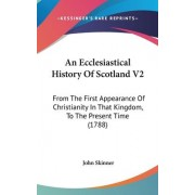 An Ecclesiastical History Of Scotland V2 by John Skinner