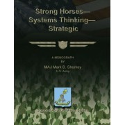 Strong Horses - Systems Thinking - Strategic Communication by U S Army Maj Mark B Sherkey