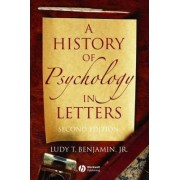 A History of Psychology in Letters by Jr. Ludy T. Benjamin