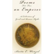 Poems Fit for an Emperor by Anita E Wenzel