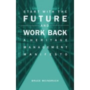 Start with the Future and Work Back by Bruce Weindruch