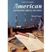 American Passenger Arrival Records. a Guide to the Records of Immigrants Arriving at American Ports by Sail and Steam by Michael Tepper