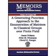 A Generating Function Approach to the Enumeration of Matrices in Classical Groups Over Finite Fields by Jason Fulman