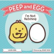 Peep and Egg: I'm Not Hatching by Laura Gehl