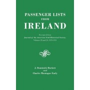 Passenger Lists from Ireland. Excerpted from the Journal of the American Irish Historical Society, Volumes 28 and 29, 1929-1931 by J Dominick Hackett