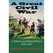 A Great Civil War by Russell F. Weigley
