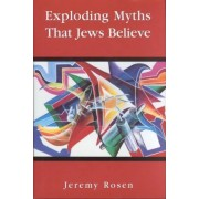 Exploding Myths That Jews Believe by Jeremy Rosen