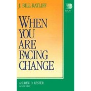 When You Are Facing Change by J.Bill Ratliff