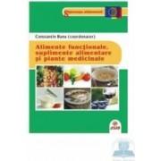 Alimente functionale suplimente alimentare si plante medicinale - Constantin Banu