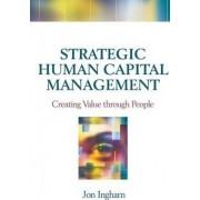 Strategic Human Capital Management by Jon Ingham