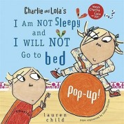 I Am Not Sleepy and I Will Not Go to Bed Pop-Up! by Lauren Child