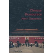 Chinese Democracy After Tiananmen by Yijiang Ding