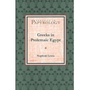 Greeks in Ptolemaic Egypt by Naphtali Lewis