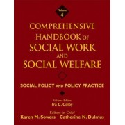 Comprehensive Handbook of Social Work and Social Welfare: Social Policy and Policy Practice v. 4 by Karen Sowers