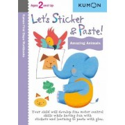 Let's Sticker and Paste! Amazing Animals by Kumon Publishing