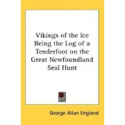 Vikings of the Ice Being the Log of a Tenderfoot on the Great Newfoundland Seal Hunt by George Allan England
