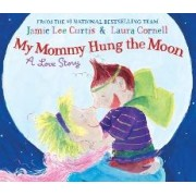 My Mommy Hung the Moon by Jamie Lee Curtis