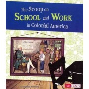 The Scoop on School and Work in Colonial America by Bonnie Hinman