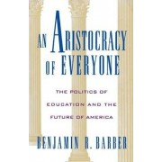 An Aristocracy of Everyone by Benjamin R. Barber