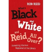 What's Black and White and Reid All Over? by Rob Reid