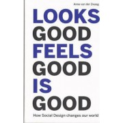 Looks Good Feels Good is Good - How Social Design Changes Our World by Anne Van Der Zwaag