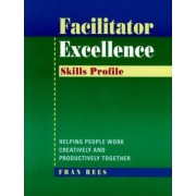Facilitator Excellence: Skills Profile by Rees