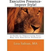 Executive Presence- Improv Style! by Lisa Safran