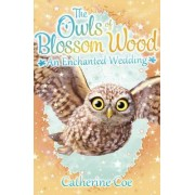 The Owls of Blossom Wood: An Enchanted Wedding: 6 by Catherine Coe