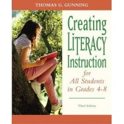 Creating Literacy Instruction for All Students in Grades 4 to 8 by Thomas G. Gunning