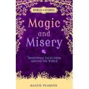 Magic and Misery: Traditional Tales from Around the World