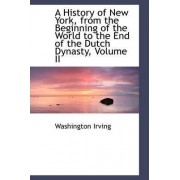 A History of New York, from the Beginning of the World to the End of the Dutch Dynasty, Volume II by Washington Irving
