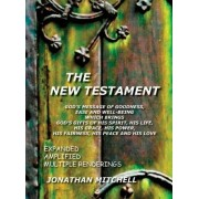The New Testament, God's Message of Goodness, Ease and Well-Being Which Brings God's Gifts of His Spirit, His Life, His Grace, His Power, His Fairness, His Peace and His Love by Jonathan Paul Mitchell