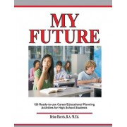 My Future: Career/Educational Planning Activities for High School Students