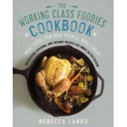 The Working Class Foodies Cookbook by Rebecca Lando