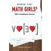 Math Girls 3: Godel's Incompleteness Theorems