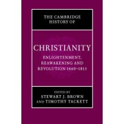 The Cambridge History of Christianity: Volume 7, Enlightenment, Reawakening and Revolution 1660-1815 by Stewart J. Brown
