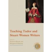 Teaching Tudor and Stuart Women Writers by Susanne Woods