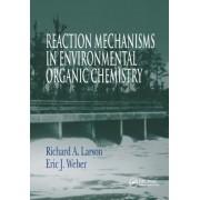 Reaction Mechanisms in Environmental Organic Chemistry by Richard A. Larson